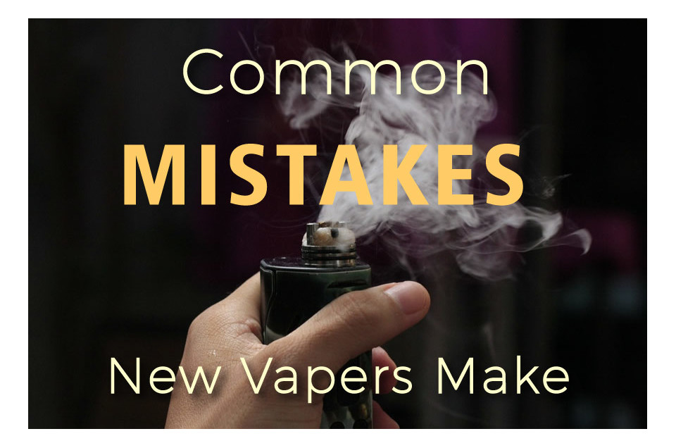 New vaper tips and mistakes