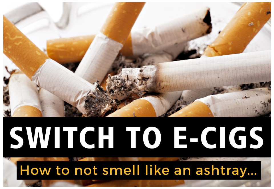 switch to vaping, don't smell like an ashtray