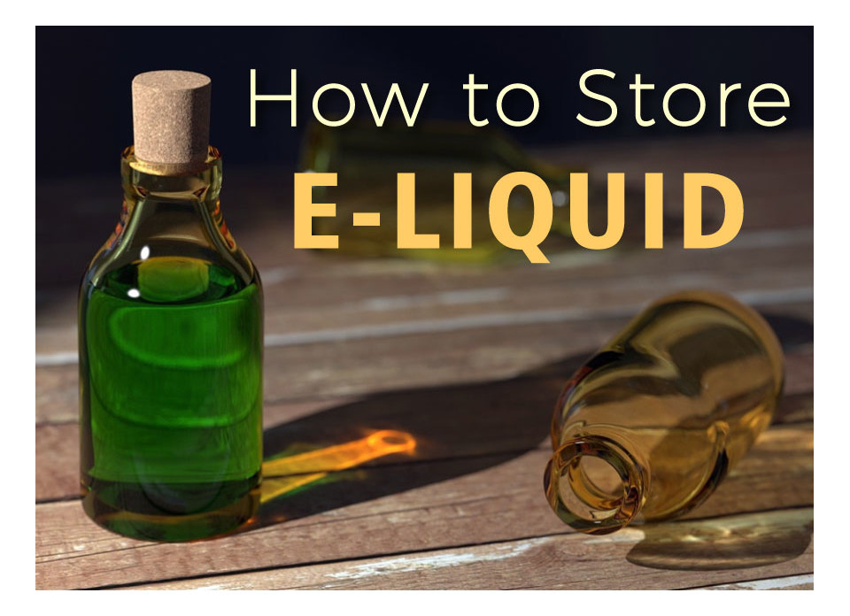 how to store eliquid vape juice